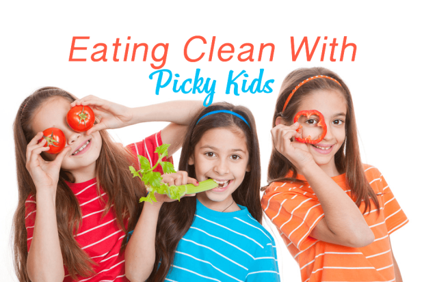 Eating Clean With Picky Kids